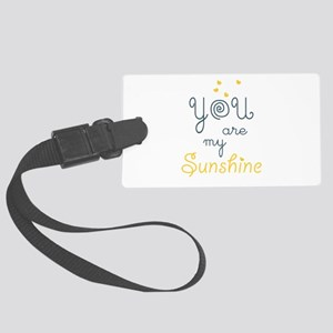 you are my sunshine Large Luggage Tag