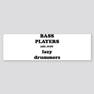 Bass Players Are Just Lazy Drummers Bumper Sticker