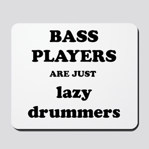 Bass Players Are Just Lazy Drummers Mousepad
