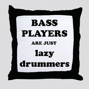 Bass Players Are Just Lazy Drummers Throw Pillow