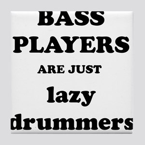 Bass Players Are Just Lazy Drummers Tile Coaster