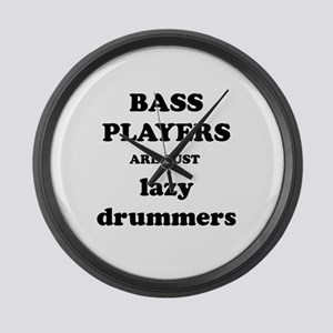 Bass Players Are Just Lazy Drummers Large Wall Clo