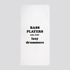 Bass Players Are Just Lazy Drummers Beach Towel