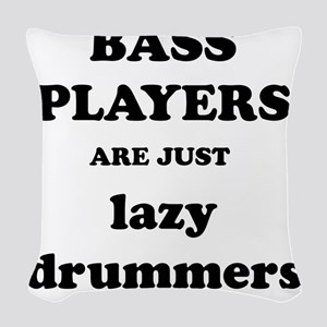 Bass Players Are Just Lazy Drummers Woven Throw Pi
