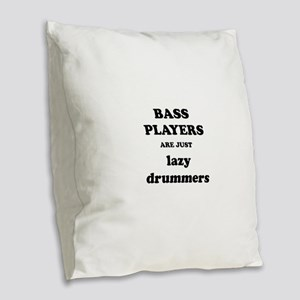 Bass Players Are Just Lazy Drummers Burlap Throw P