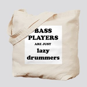 Bass Players Are Just Lazy Drummers Tote Bag