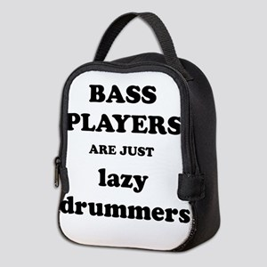 Bass Players Are Just Lazy Drummers Neoprene Lunch