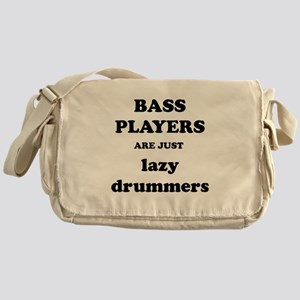 Bass Players Are Just Lazy Drummers Messenger Bag