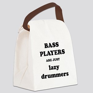 Bass Players Are Just Lazy Drummers Canvas Lunch B