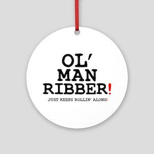 OL MAN RIBBER! Round Ornament