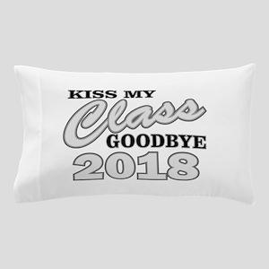 Kiss Goodbye Class 2018 Pillow Case