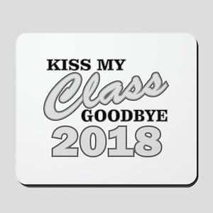 Kiss Goodbye Class 2018 Mousepad