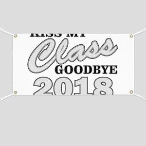 Kiss Goodbye Class 2018 Banner