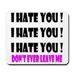 I Hate You! Don't Leave Me Mousepad