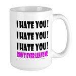 I Hate You! Don't Leave Me Large Mug