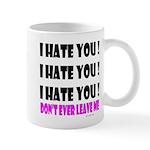 I Hate You! Don't Leave Me Mug
