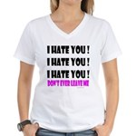 I Hate You! Don't Leave Me Women's V-Neck T-Shirt