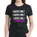 I Hate You! Don't Leave Me Women's Dark T-Shirt
