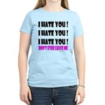 I Hate You! Don't Leave Me Women's Light T-Shirt