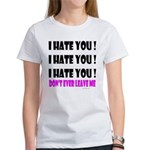 I Hate You! Don't Leave Me Women's T-Shirt