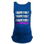 I Hate You! Don't Leave Me Maternity Tank Top