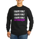 I Hate You! Don't Leave M Long Sleeve Dark T-Shirt