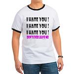 I Hate You! Don't Leave Me Ringer T