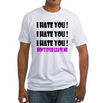 I Hate You! Don't Leave Me Fitted T-Shirt