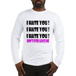 I Hate You! Don't Leave Me Long Sleeve T-Shirt
