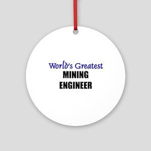 Worlds Greatest MINING ENGINEER Ornament (Round)
