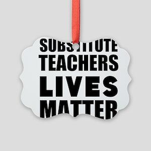 Substitute Teachers Lives Matter Ornament