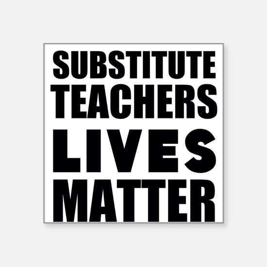 Substitute Teachers Lives Matter Sticker