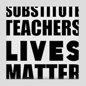 Substitute Teachers Lives Matter Tile Coaster