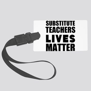Substitute Teachers Lives Matter Luggage Tag