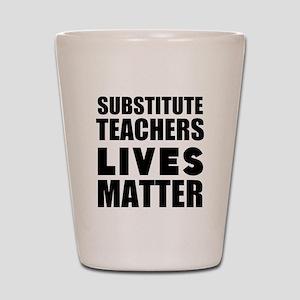 Substitute Teachers Lives Matter Shot Glass