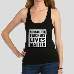 Substitute Teachers Lives Matter Racerback Tank To