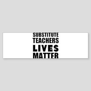 Substitute Teachers Lives Matter Bumper Sticker