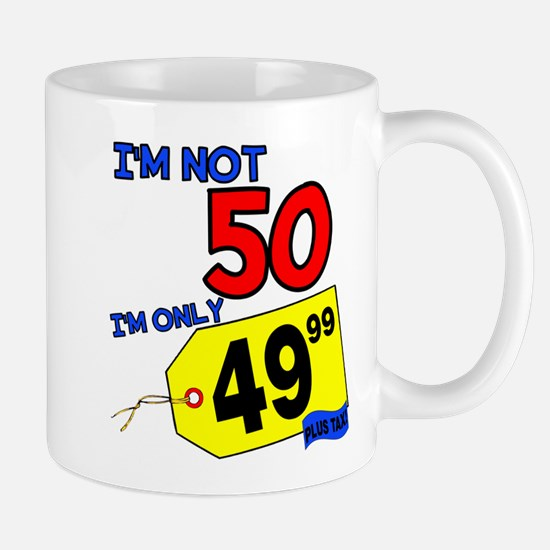 I'm not 50 I'm 49.99 Mug