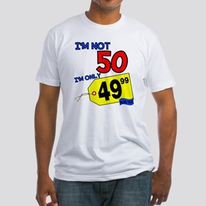 I'm not 50 I'm 49.99 Fitted T-Shirt