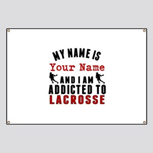 Addicted To Lacrosse Banner
