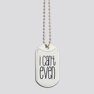 I Can't Even Dog Tags