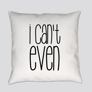 I Can't Even Everyday Pillow