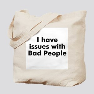 I have issues with Bad People Tote Bag