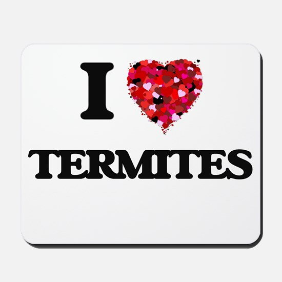 I love Termites Mousepad