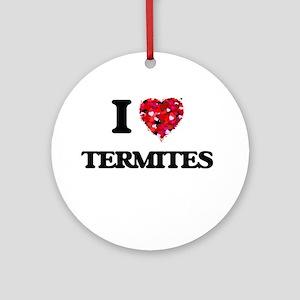 I love Termites Round Ornament