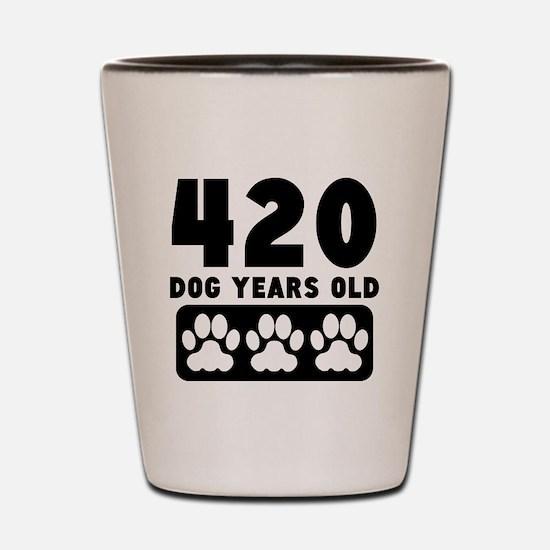 420 Dog Years Old Shot Glass