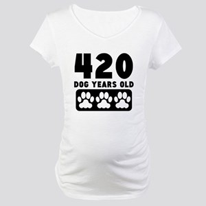 420 Dog Years Old Maternity T-Shirt