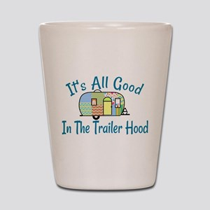 All Good In The Trailer Hood Shot Glass