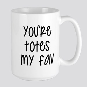 Totes My Fav Mugs