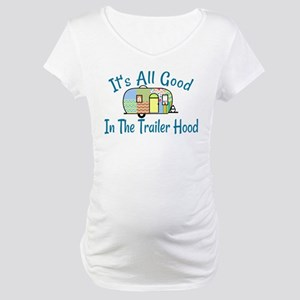 All Good In The Trailer Hood Maternity T-Shirt